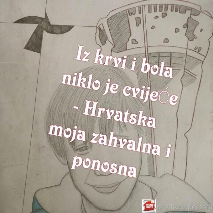 Iz krvi i bola niklo je cvijeće - Hrvatska moja zahvalna i ponosna